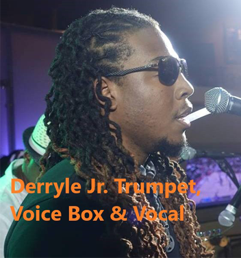 Derryle Jr. - Trumpet, Voice Box and Vocals