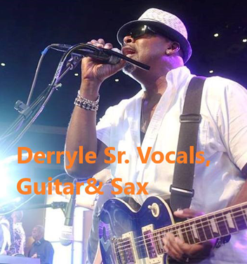 Derryle Sr. - Vocals, Guitar and Sax